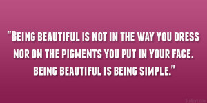 ... the pigments you put in your face. being beautiful is being simple