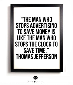 advertising to save money is like the man who stops the clock to save ...
