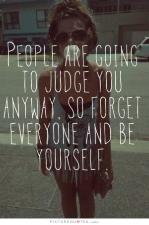 Yourself Quotes Being Yourself Quotes Judgemental Quotes Judge Quotes ...