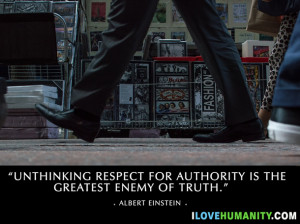 ... respect for authority is the greatest enemy of truth — Albert Ein
