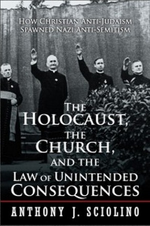 ... Consequences: How Christian Anti-Judaism Spawned Nazi Anti-Semitism