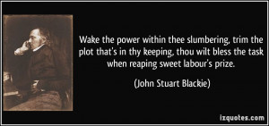 ... the task when reaping sweet labour's prize. - John Stuart Blackie
