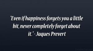 jacques prevert quotes even if happiness forgets you a little bit ...