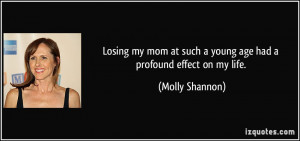 Losing my mom at such a young age had a profound effect on my life