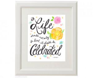 celebrate life quotes source http mospensstudio com art prints life ...