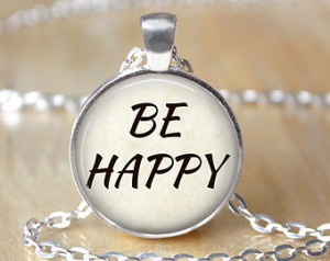 BE HAPPY - Inspirational, Happy, Up lifting Quote - Necklace with ...