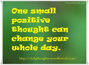... thought can change your whole day (Daily Thought of Day/Quote