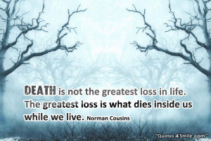 Grief and Loss Death Quote: Death is not the greatest loss in life ...