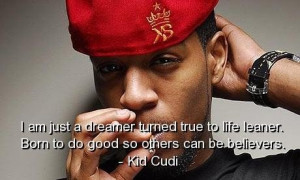 Kid cudi rapper quotes sayings true life dream belief