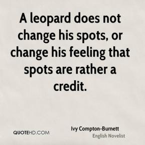 Ivy Compton-Burnett - A leopard does not change his spots, or change ...