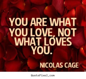 cage more love quotes life quotes success quotes inspirational quotes