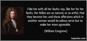 like her with all her faults: nay, like her for her faults. Her ...