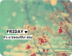 Friday its a beautiful day