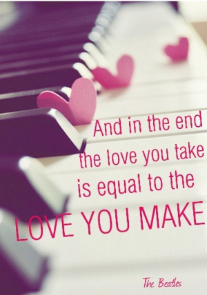... love you take is equal to the #love you make -The Beatles #quote #