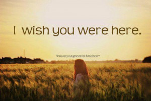 life, sayings, saying, quotes, i wish, you were here | Inspirational ...
