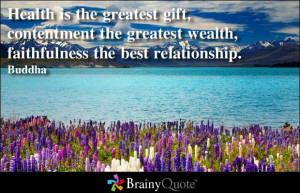 http://quotespictures.com/health-is-the-greatest-gift-contentment-the ...