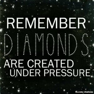 Diamonds are Created Under Pressure