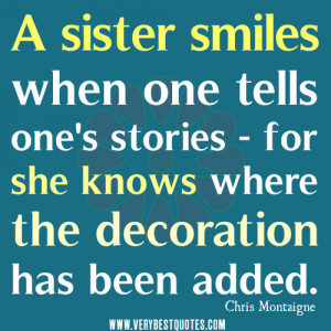 cute sister quotes, A sister smiles when one tells one's stories - for ...