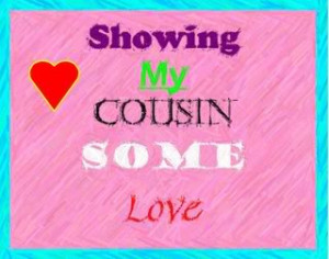 Myspace Graphics > Showing Some Love > showing my cousin love Graphic