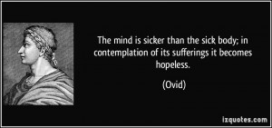 The mind is sicker than the sick body; in contemplation of its ...