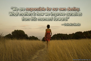 We are responsible for our own destiny. What matters is how we improve ...