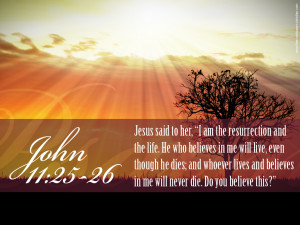 ... lives and believes in me will never die. Do you believe this