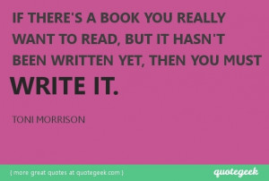 Great quote from Toni Morrison! Found at quotegeek.com.