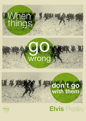 When things go wrong, don't go with them.
