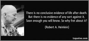 ... Soon enough you will know. So why fret about it? - Robert A. Heinlein