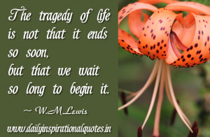 ... So Soon but that We Wait So Long to Begin It ~ Inspirational Quote