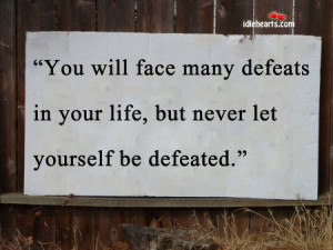 In Your Life You Will Face Many Defeats