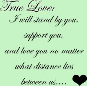 True Love, I Will Stand By You. Support You, And Love No Matter What ...