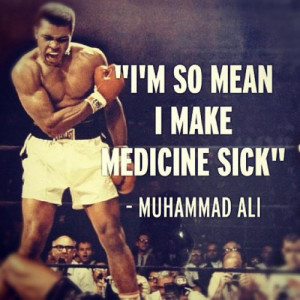 "... So Mean I Make Medicine Sick "" – Muhammad Ali ~ Boxing Quotes"