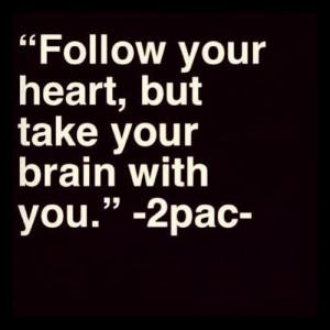 ... makaveli follow your heart Tupac Amaru Shakur Tupac Quotes the don