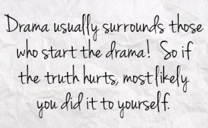 drama usually surrounds those who start the drama so if the truth ...