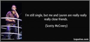 ... and Lauren are really really really close friends. - Scotty McCreery