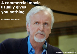 ... usually gives you nothing - James Cameron Quotes - StatusMind.com