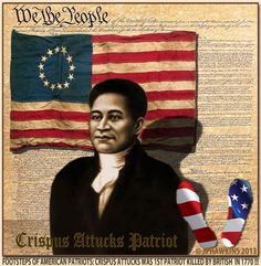 CRISPUS ATTUCKS was an American Patriot shot by the British in one of ...