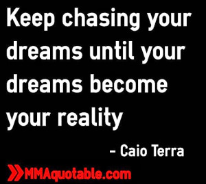 keep chasing your dreams until your dreams become your reality caio ...