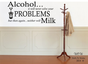 ... Alcohol Problems Funny Adult Quote Wall Sticker / Wall Art Home Decor