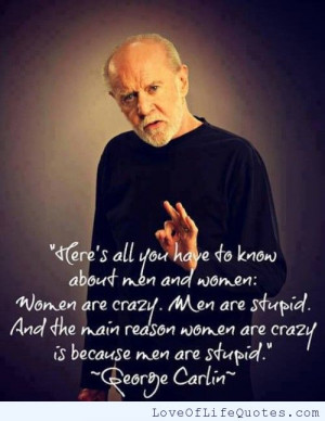 ... quote on men being stupid and women being crazy george carlin quote on
