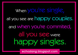 re single all you see are happy couples and when you re committed all ...