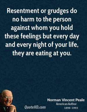 Resentment or grudges do no harm to the person against whom you hold ...