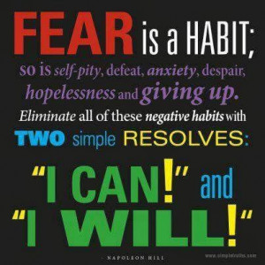 Fear is a habit; so is self-pity, defeat, anxiety, despair ...