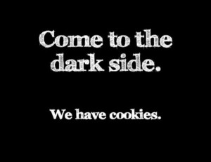Come to the dark side. We have cookies.