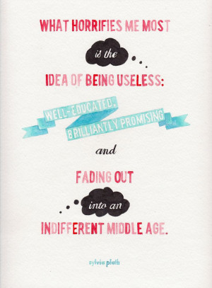 What horrifies me most is the idea of being useless: well-educated ...