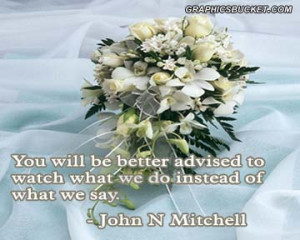 ... Advised To Watch What We Do Instead Of What We Say - John N Mitchell