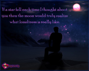 If a star fell each time I thought about you then the moon would truly ...