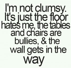 Being clumsy