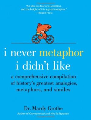 Never Metaphor I Didn't Like